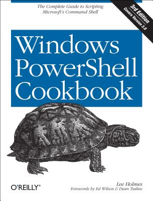 Windows Powershell Cookbook By Holmes, Lee