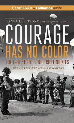 Candlewick on Brilliance Audio Courage Has No Color, the True Story of the Triple Nickles: America's First Black Paratroopers by Stone, Tanya Lee/ Jackson, J. at Sears.com